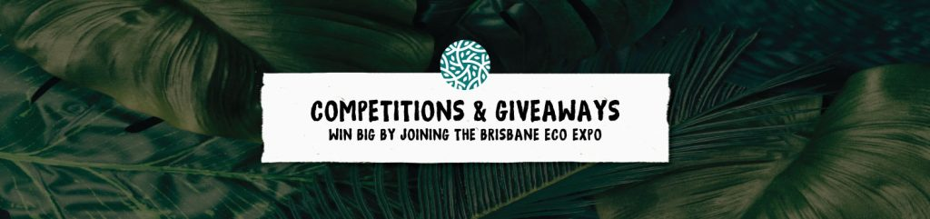 Competitions and Giveaways at the Brisbane Eco Expo